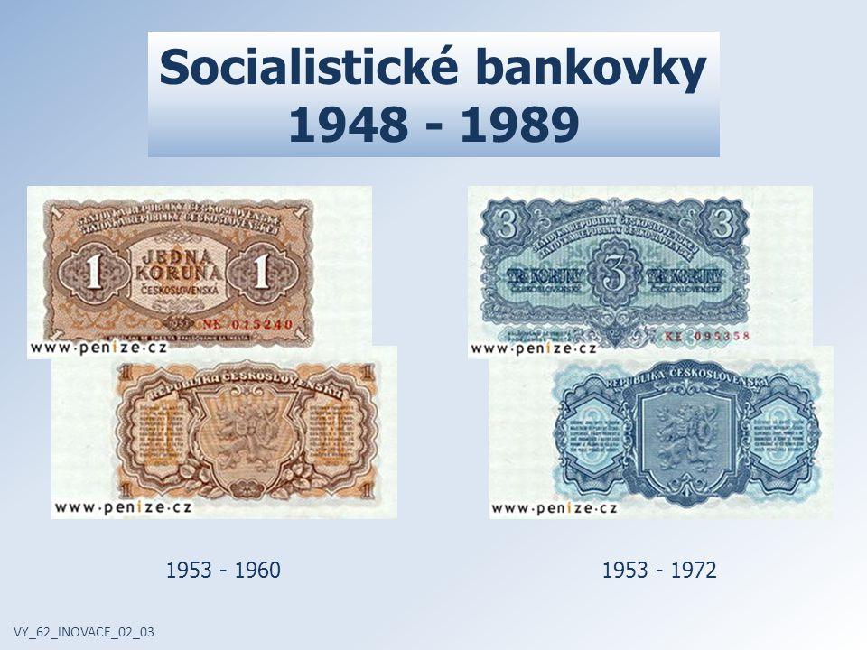 Socialistické bankovky 1948 - 1989 VY_62_INOVACE_02_03 1953 - 19601953 - 1972