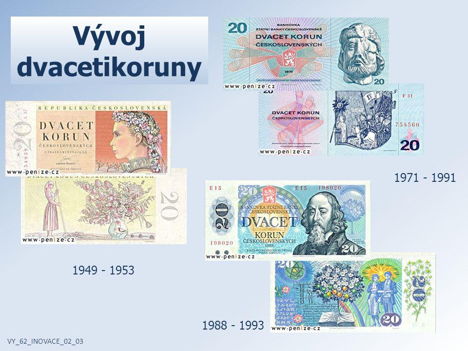 VY_62_INOVACE_02_03 1949 - 1953 1988 - 1993 Vývoj dvacetikoruny 1971 - 1991