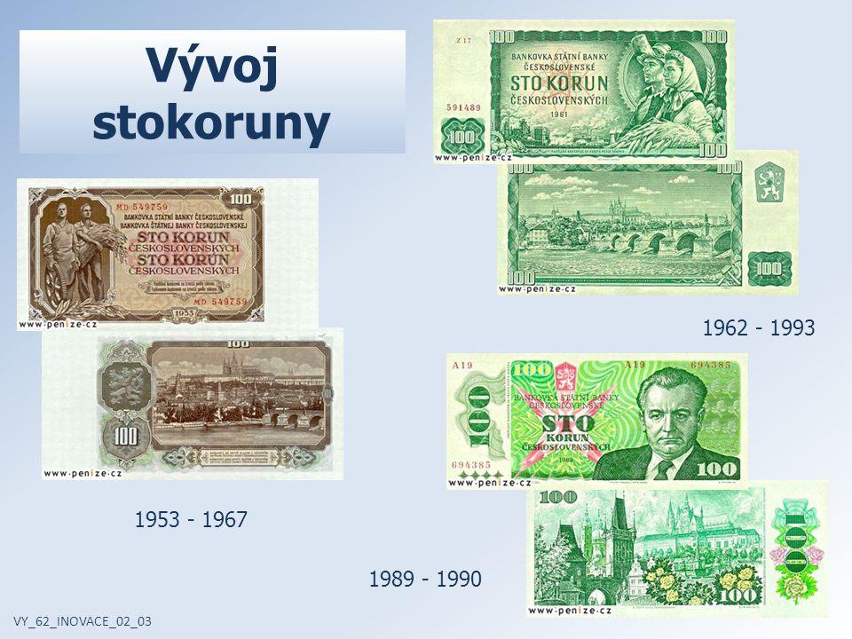 VY_62_INOVACE_02_03 1953 - 1967 Vývoj stokoruny 1989 - 1990 1962 - 1993