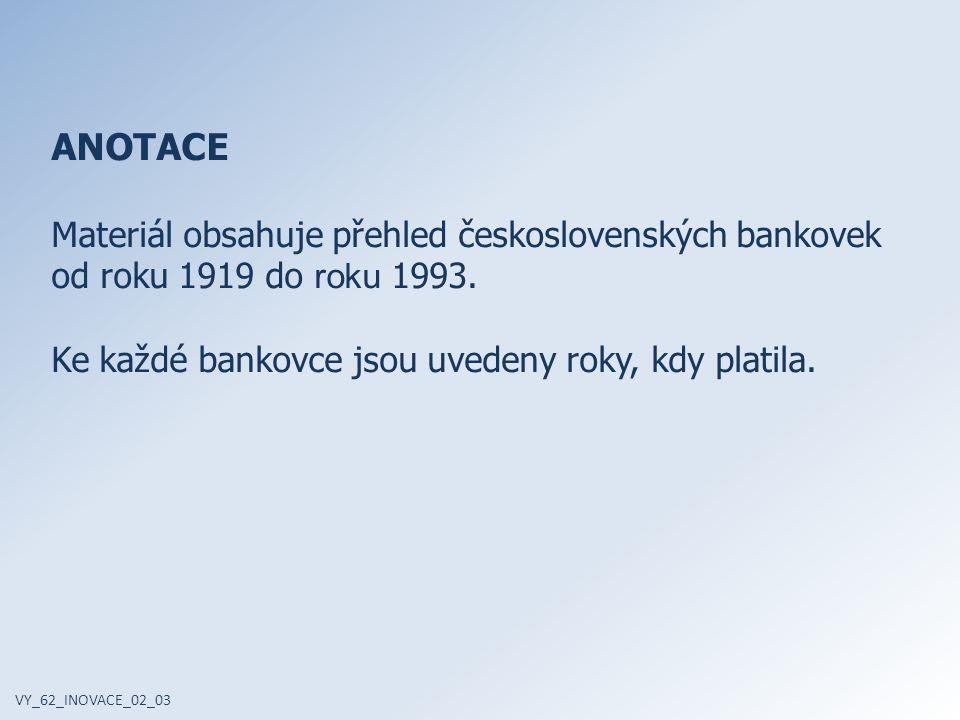 ANOTACE Materiál obsahuje přehled československých bankovek od roku 1919 do roku 1993.