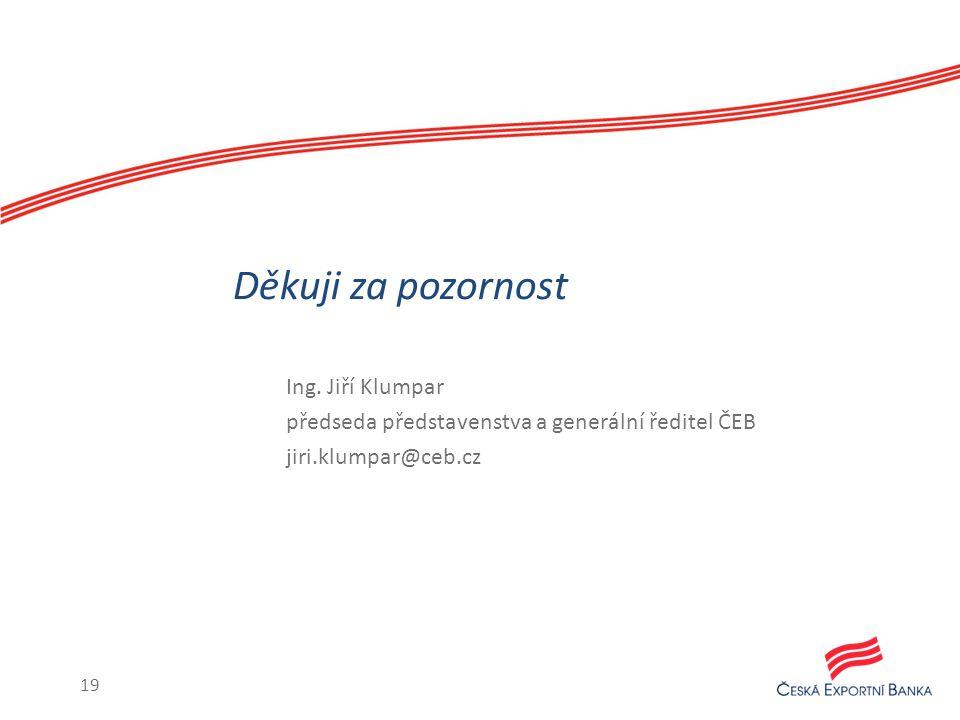 Ing. Jiří Klumpar předseda představenstva a generální ředitel ČEB jiri.klumpar@ceb.cz Děkuji za pozornost 19