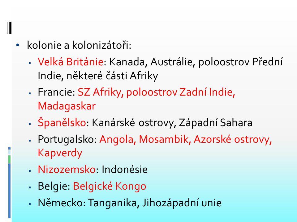 kolonie a kolonizátoři:  Velká Británie: Kanada, Austrálie, poloostrov Přední Indie, některé části Afriky  Francie: SZ Afriky, poloostrov Zadní Indi