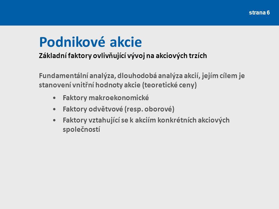 Akcie strana 7 Makroekonomika –HDP, úrokové sazby, inflace, politická situace… Odvětví –Hosp.