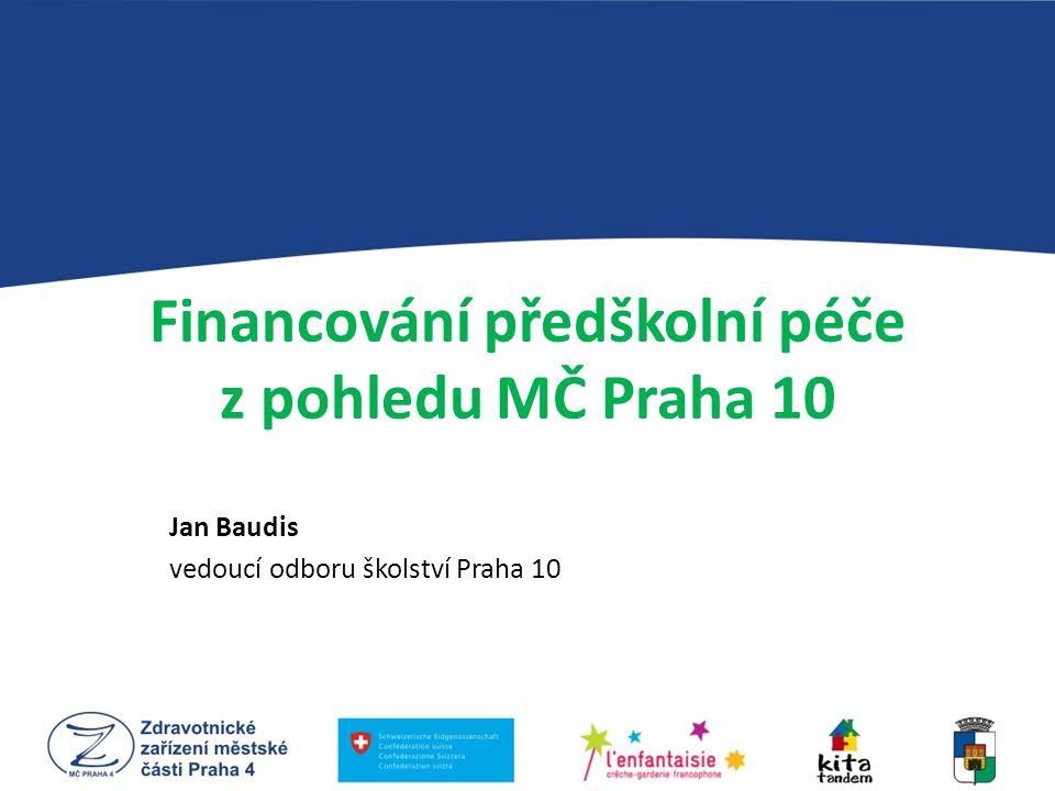 Financování předškolní péče z pohledu MČ Praha 10 Jan Baudis vedoucí odboru školství Praha 10