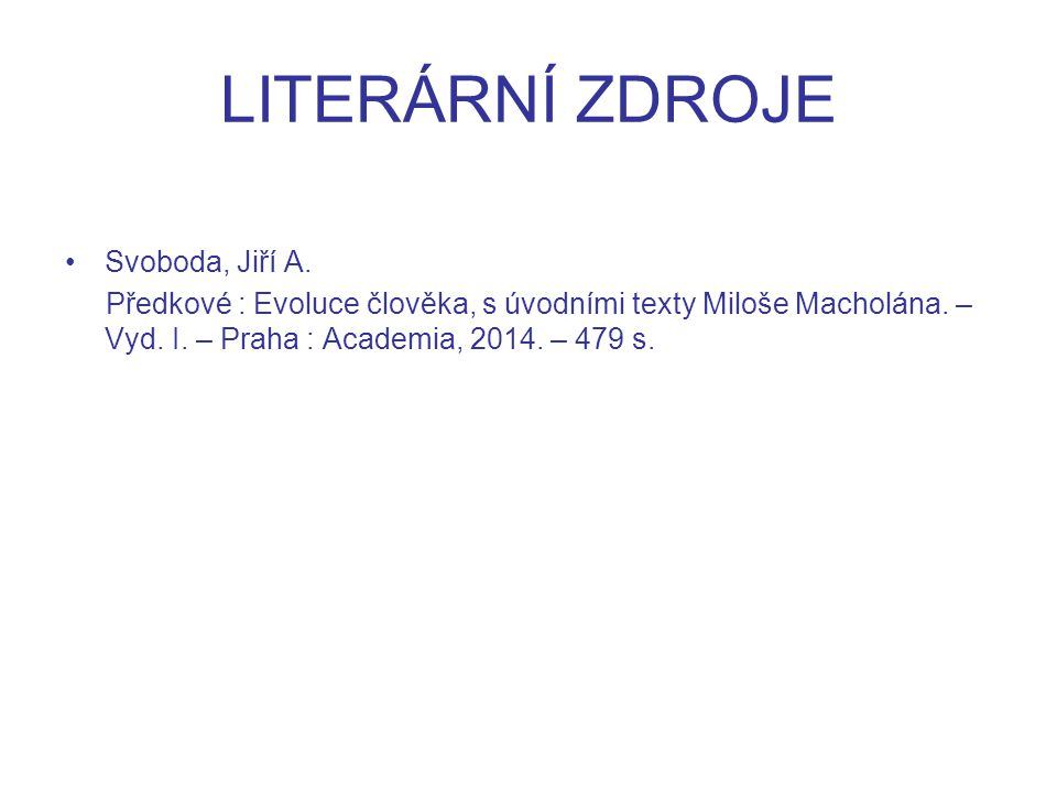 LITERÁRNÍ ZDROJE Svoboda, Jiří A. Předkové : Evoluce člověka, s úvodními texty Miloše Macholána.