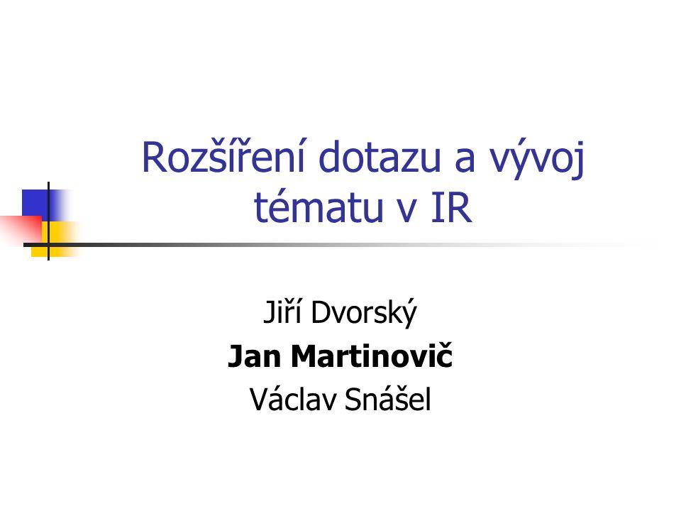 Rozšíření dotazu a vývoj tématu v IR Jiří Dvorský Jan Martinovič Václav Snášel