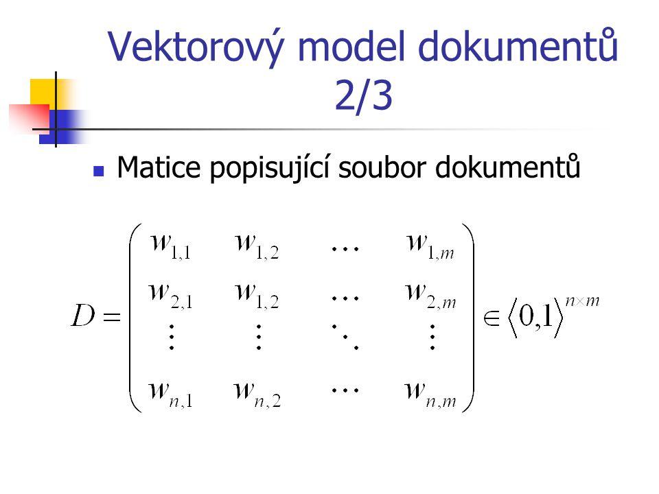 Vektorový model dokumentů 2/3 Matice popisující soubor dokumentů