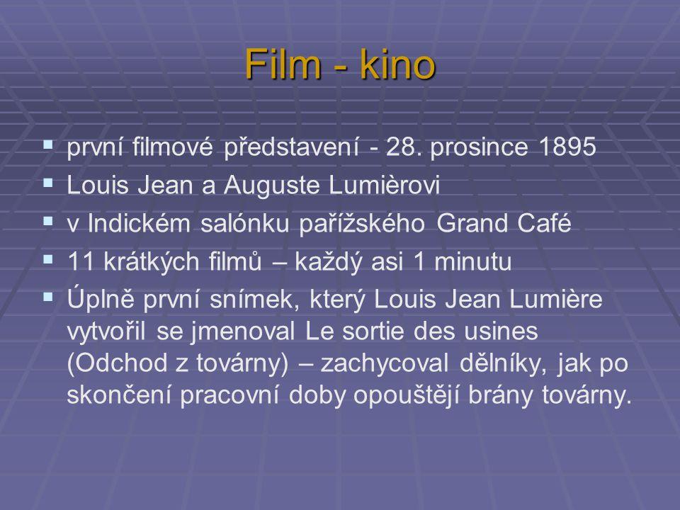 Film - kino  první filmové představení - 28. prosince 1895  Louis Jean a Auguste Lumièrovi  v Indickém salónku pařížského Grand Café  11 krátkých