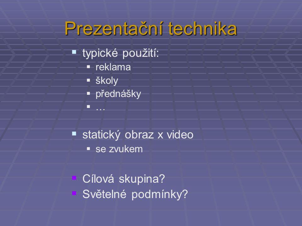 Prezentační technika  typické použití:  reklama  školy  přednášky  …  statický obraz x video  se zvukem  Cílová skupina?  Světelné podmínky?