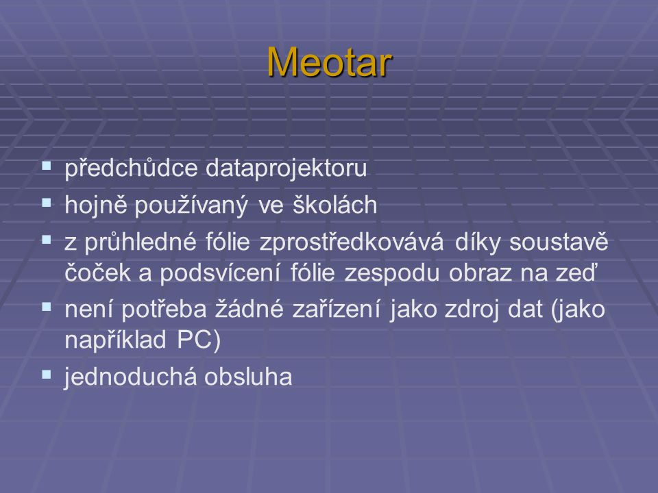 Meotar  předchůdce dataprojektoru  hojně používaný ve školách  z průhledné fólie zprostředkovává díky soustavě čoček a podsvícení fólie zespodu obr
