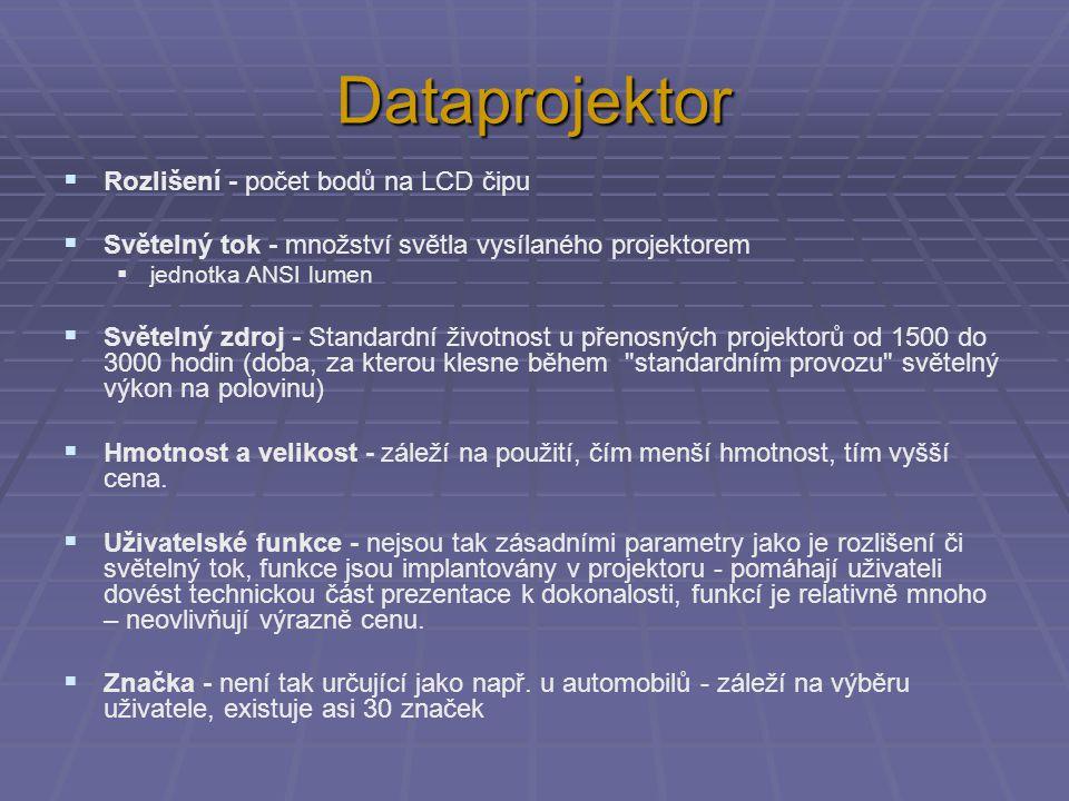 Dataprojektor  Rozlišení - počet bodů na LCD čipu  Světelný tok - množství světla vysílaného projektorem  jednotka ANSI lumen  Světelný zdroj - St