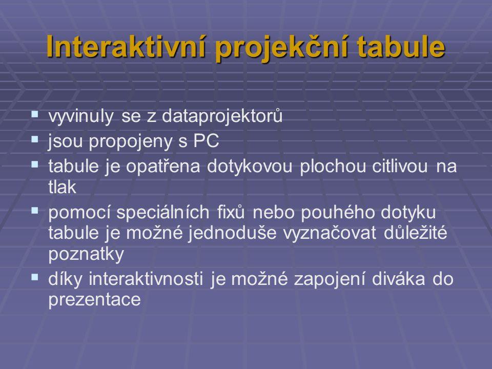 Interaktivní projekční tabule  vyvinuly se z dataprojektorů  jsou propojeny s PC  tabule je opatřena dotykovou plochou citlivou na tlak  pomocí sp