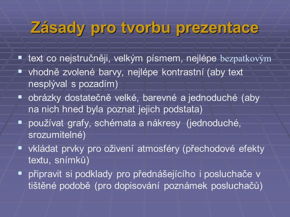 Zásady pro tvorbu prezentace  text co nejstručněji, velkým písmem, nejlépe bezpatkovým  vhodně zvolené barvy, nejlépe kontrastní (aby text nesplýval