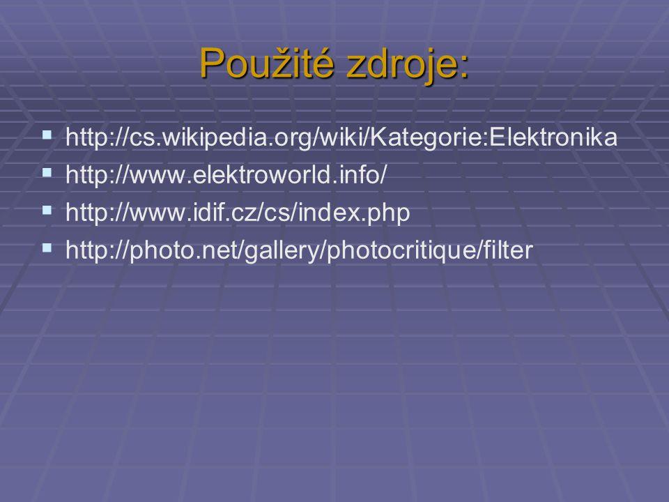 Použité zdroje:  http://cs.wikipedia.org/wiki/Kategorie:Elektronika  http://www.elektroworld.info/  http://www.idif.cz/cs/index.php  http://photo.