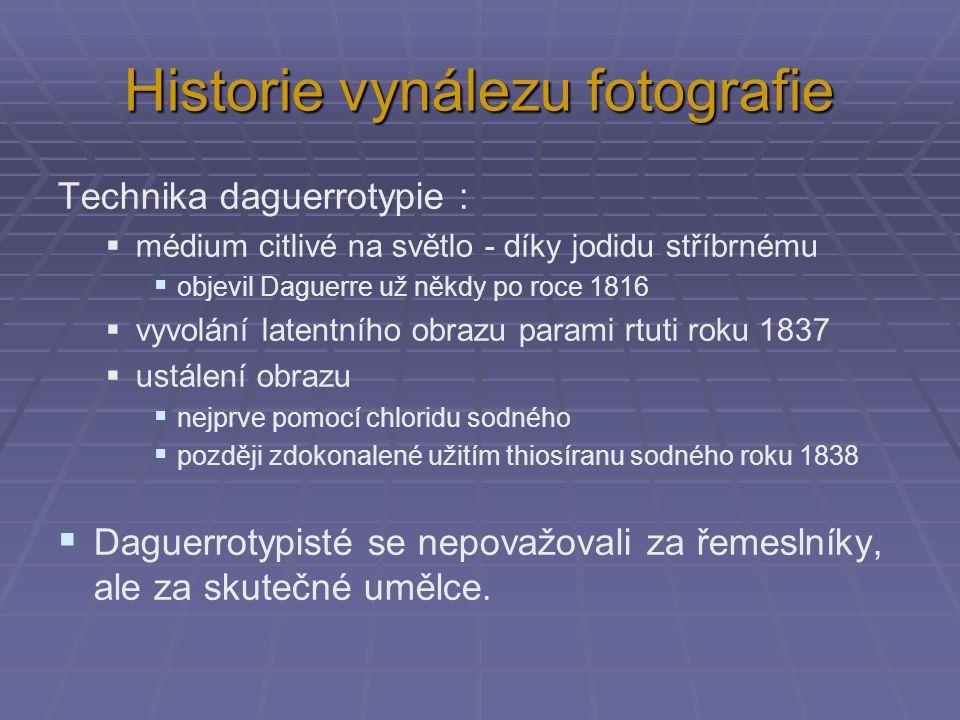 Historie vynálezu fotografie Technika daguerrotypie :  médium citlivé na světlo - díky jodidu stříbrnému  objevil Daguerre už někdy po roce 1816  v