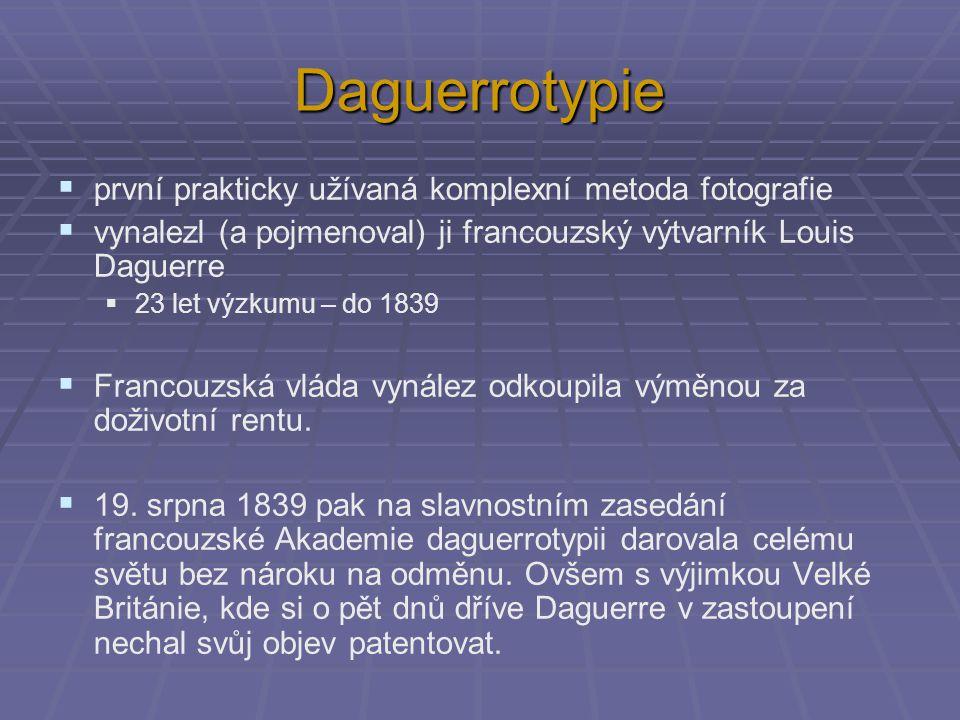 Daguerrotypie  první prakticky užívaná komplexní metoda fotografie  vynalezl (a pojmenoval) ji francouzský výtvarník Louis Daguerre  23 let výzkumu