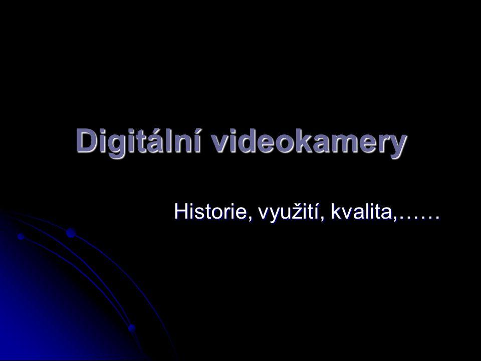 Digitální videokamery Historie, využití, kvalita,……