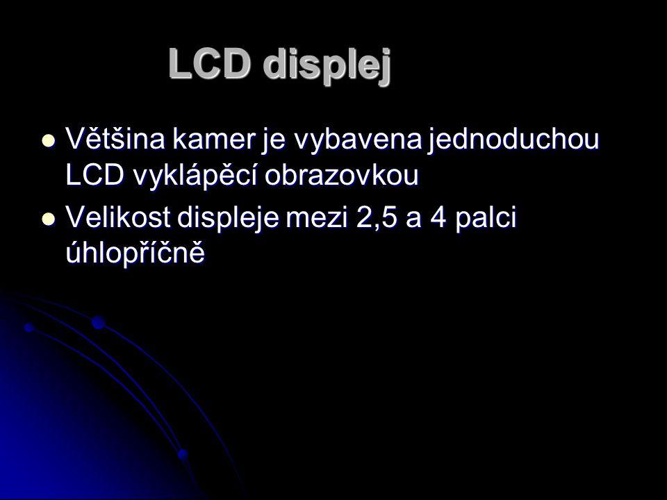 LCD displej Většina kamer je vybavena jednoduchou LCD vyklápěcí obrazovkou Většina kamer je vybavena jednoduchou LCD vyklápěcí obrazovkou Velikost dis