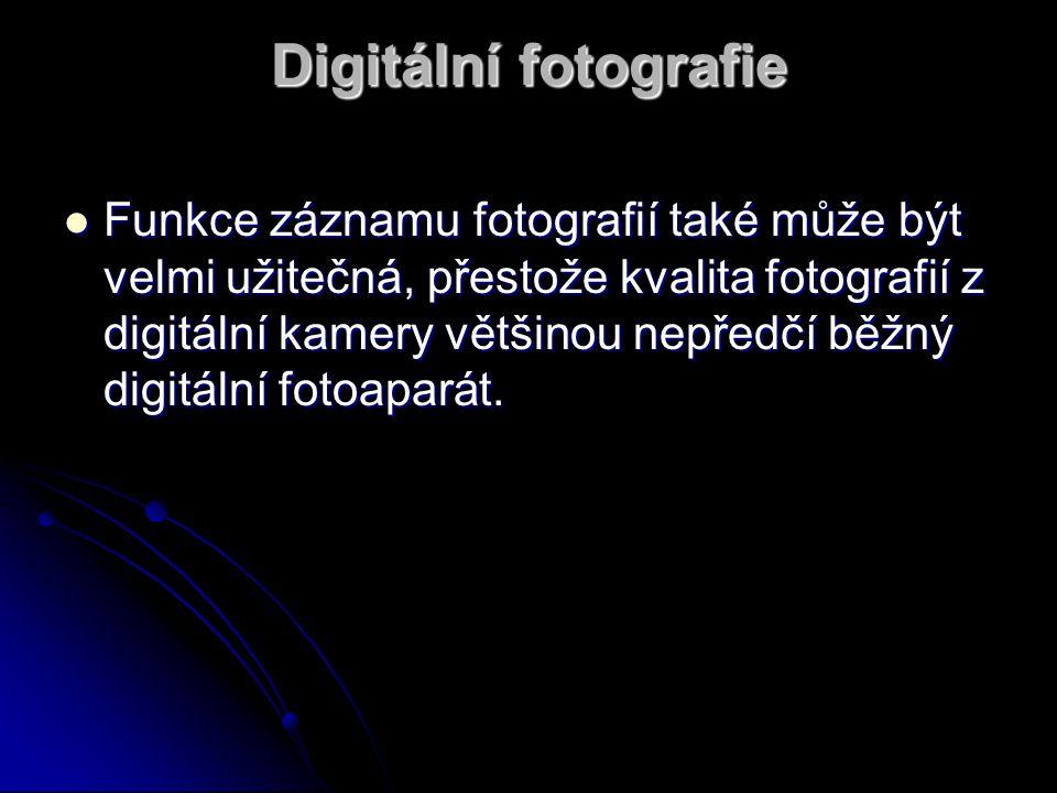 Digitální fotografie Funkce Funkce záznamu fotografií také může být velmi užitečná, přestože kvalita fotografií z digitální kamery většinou nepředčí b