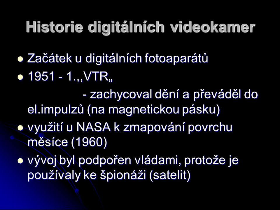"""Historie digitálních videokamer Začátek u digitálních fotoaparátů Začátek u digitálních fotoaparátů 1951 - 1.,,VTR"""" 1951 - 1.,,VTR"""" - zachycoval dění"""
