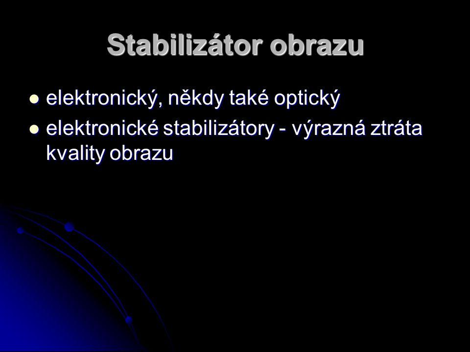 Stabilizátor obrazu elektronický, někdy také optický elektronický, někdy také optický elektronické stabilizátory - výrazná ztráta kvality obrazu elekt