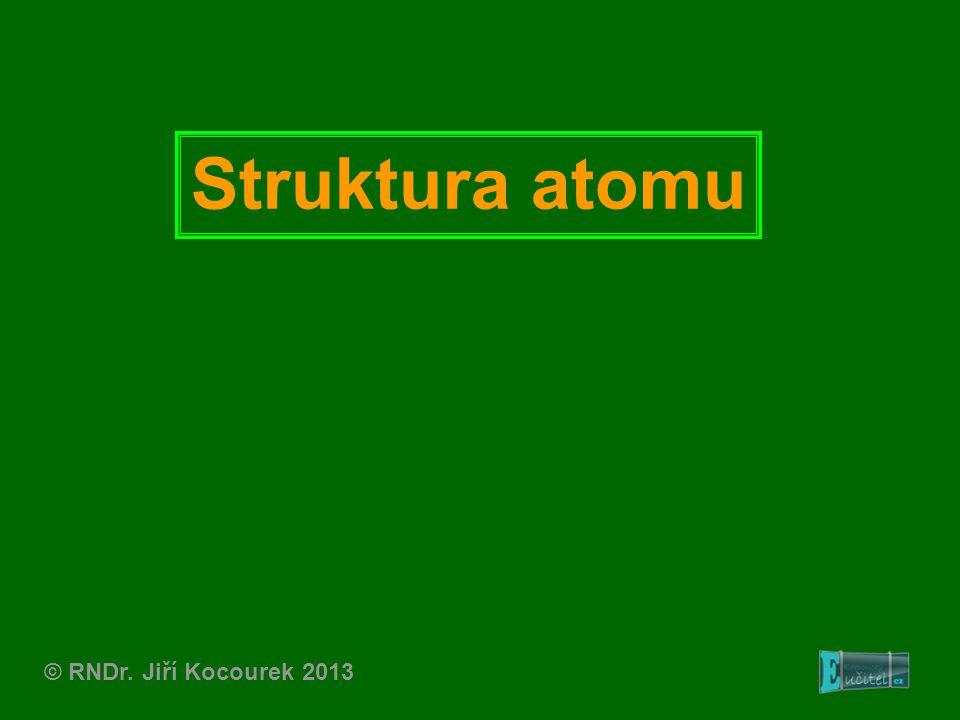 Struktura atomu © RNDr. Jiří Kocourek 2013
