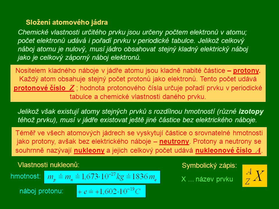 Složení atomového jádra Chemické vlastnosti určitého prvku jsou určeny počtem elektronů v atomu; počet elektronů udává i pořadí prvku v periodické tabulce.