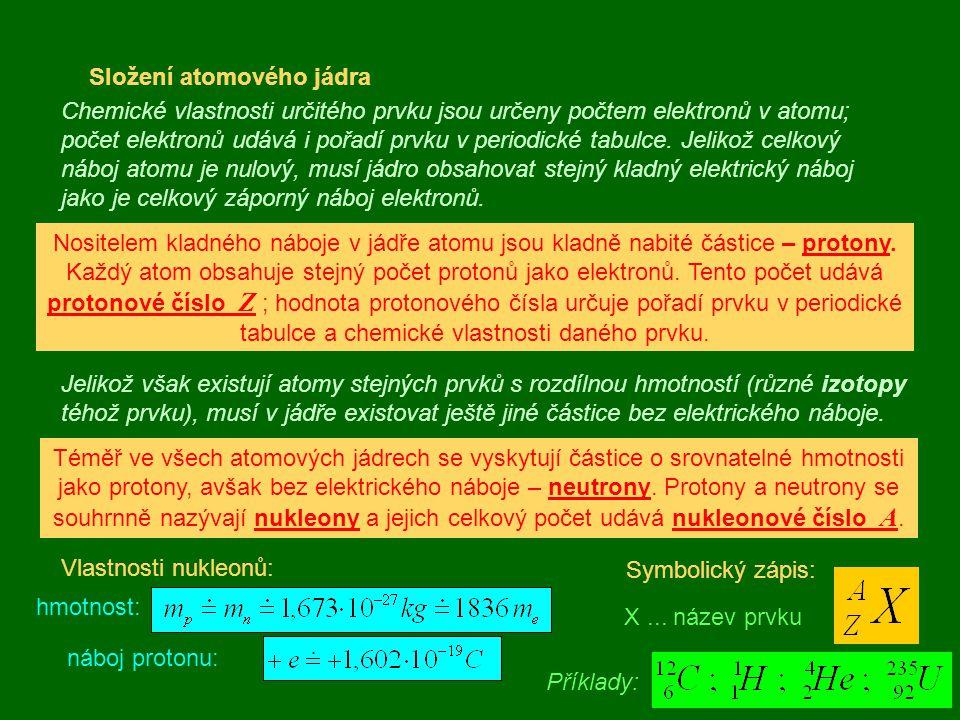 Složení atomového jádra Chemické vlastnosti určitého prvku jsou určeny počtem elektronů v atomu; počet elektronů udává i pořadí prvku v periodické tab