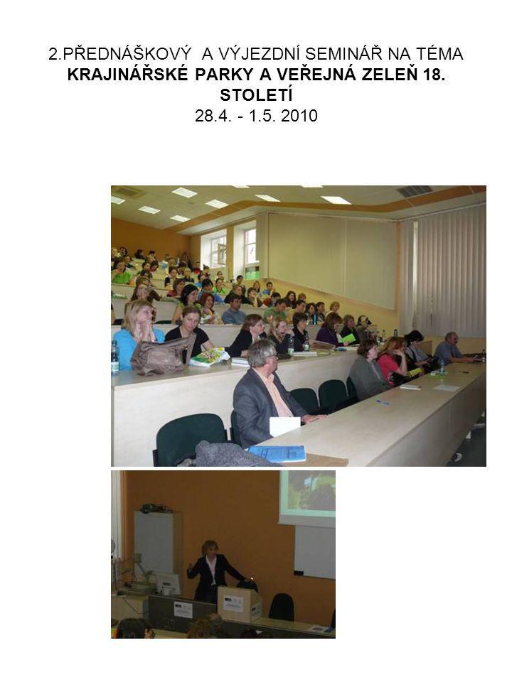 2.PŘEDNÁŠKOVÝ A VÝJEZDNÍ SEMINÁŘ NA TÉMA KRAJINÁŘSKÉ PARKY A VEŘEJNÁ ZELEŇ 18. STOLETÍ 28.4. - 1.5. 2010