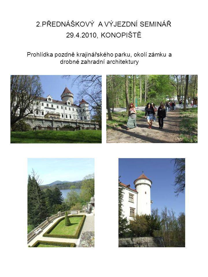 29.4.2010, KONOPIŠTĚ 2.PŘEDNÁŠKOVÝ A VÝJEZDNÍ SEMINÁŘ Prohlídka pozdně krajinářského parku, okolí zámku a drobné zahradní architektury