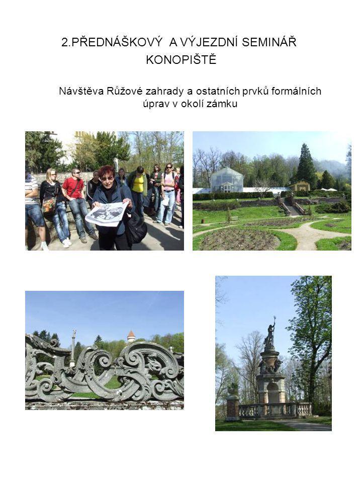 KONOPIŠTĚ 2.PŘEDNÁŠKOVÝ A VÝJEZDNÍ SEMINÁŘ Návštěva Růžové zahrady a ostatních prvků formálních úprav v okolí zámku
