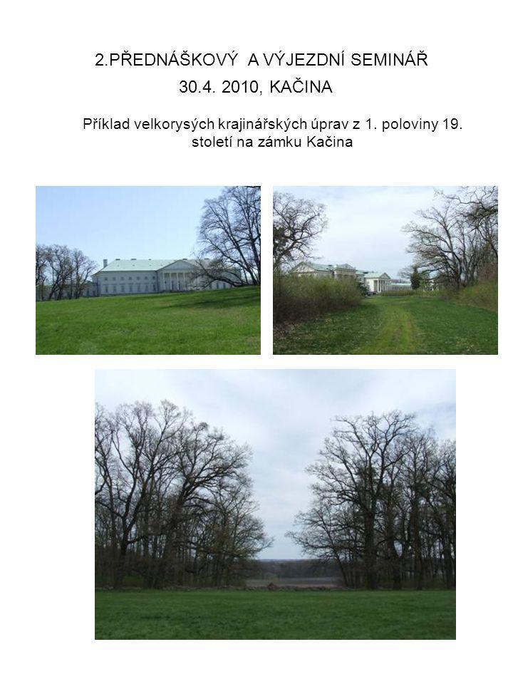30.4. 2010, KAČINA 2.PŘEDNÁŠKOVÝ A VÝJEZDNÍ SEMINÁŘ Příklad velkorysých krajinářských úprav z 1. poloviny 19. století na zámku Kačina