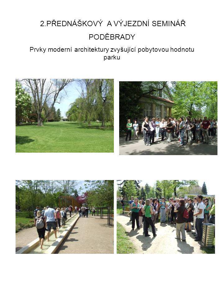 PODĚBRADY 2.PŘEDNÁŠKOVÝ A VÝJEZDNÍ SEMINÁŘ Prvky moderní architektury zvyšující pobytovou hodnotu parku