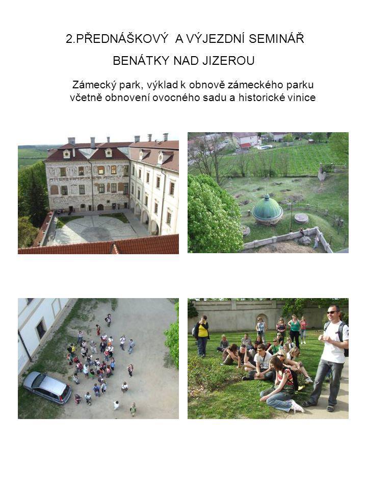 BENÁTKY NAD JIZEROU 2.PŘEDNÁŠKOVÝ A VÝJEZDNÍ SEMINÁŘ Zámecký park, výklad k obnově zámeckého parku včetně obnovení ovocného sadu a historické vinice