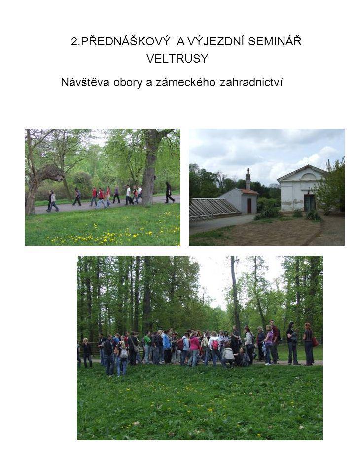 VELTRUSY 2.PŘEDNÁŠKOVÝ A VÝJEZDNÍ SEMINÁŘ Návštěva obory a zámeckého zahradnictví