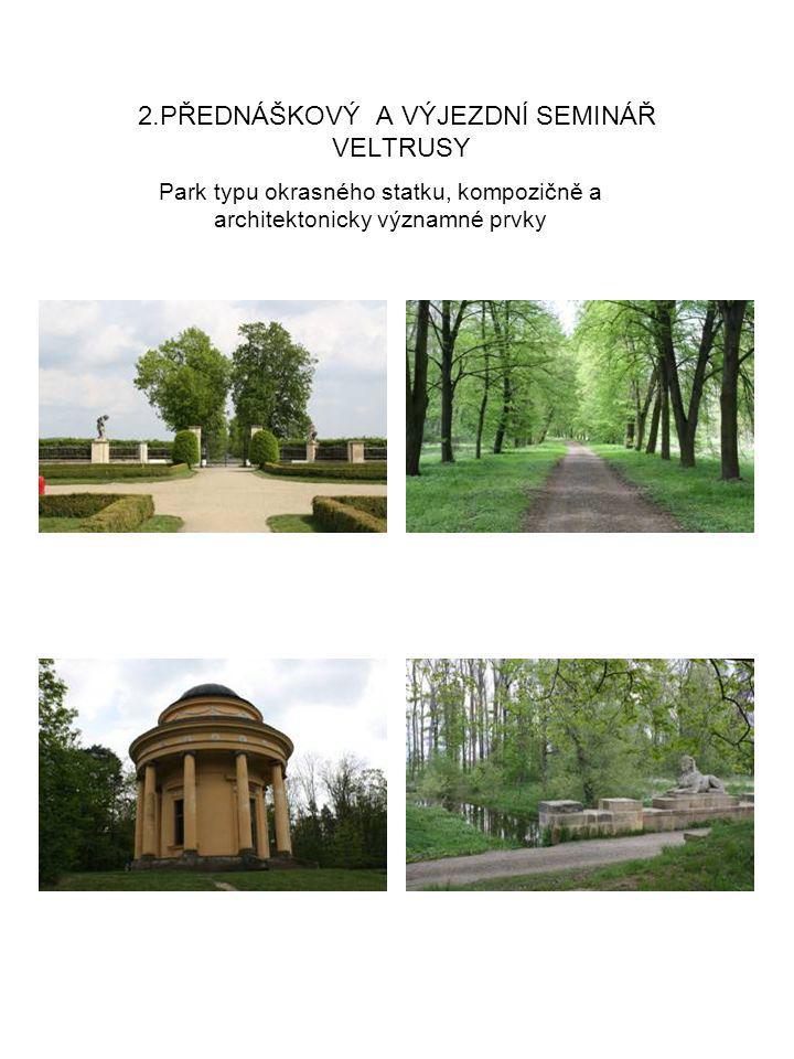 2.PŘEDNÁŠKOVÝ A VÝJEZDNÍ SEMINÁŘ VELTRUSY Park typu okrasného statku, kompozičně a architektonicky významné prvky