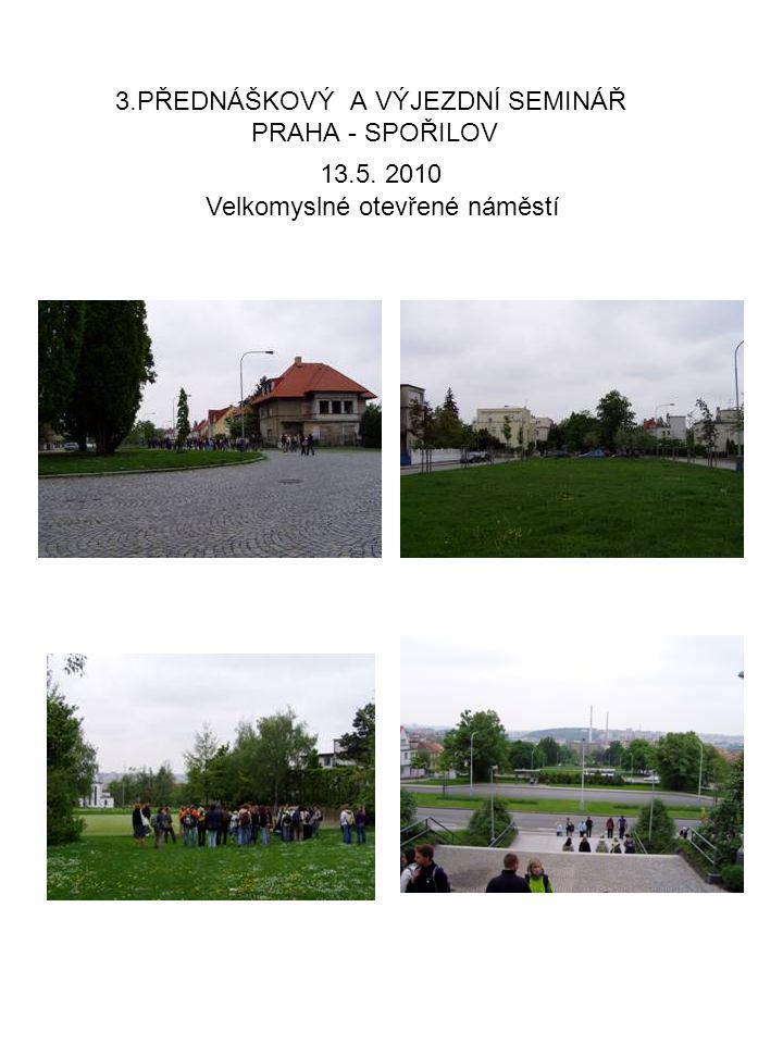 3.PŘEDNÁŠKOVÝ A VÝJEZDNÍ SEMINÁŘ PRAHA - SPOŘILOV 13.5. 2010 Velkomyslné otevřené náměstí