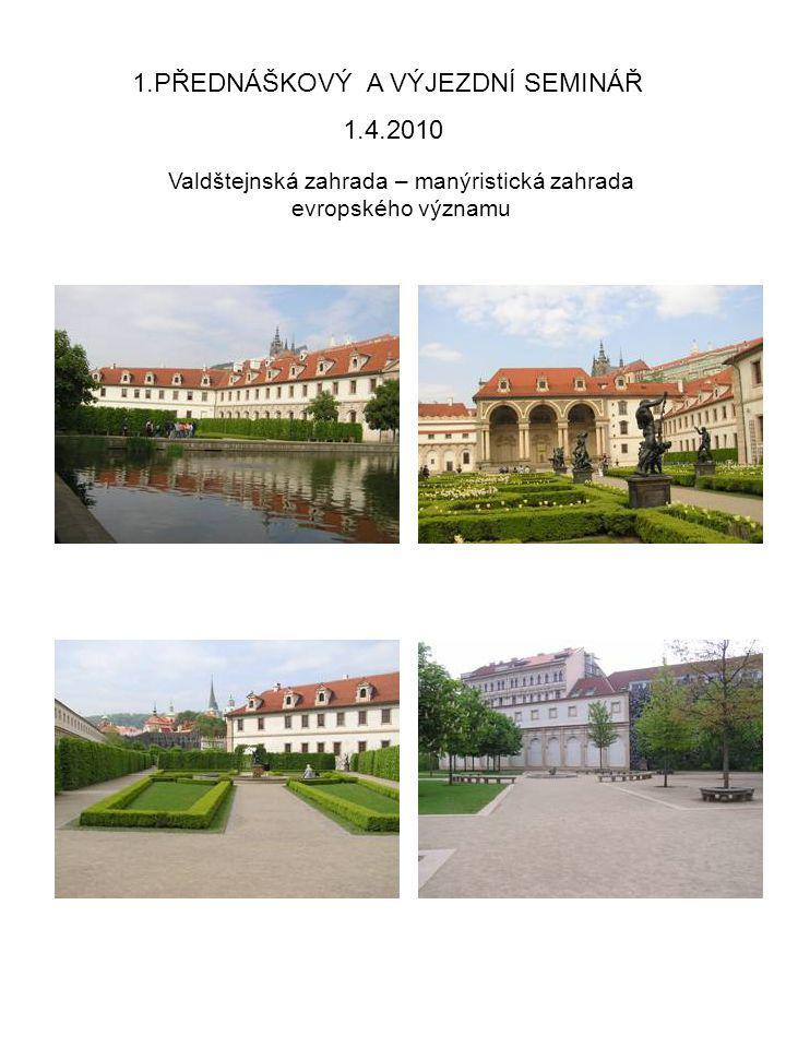 1.4.2010 1.PŘEDNÁŠKOVÝ A VÝJEZDNÍ SEMINÁŘ Valdštejnská zahrada – manýristická zahrada evropského významu