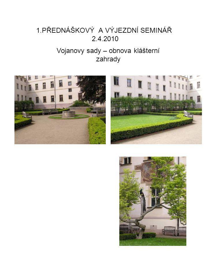 1.PŘEDNÁŠKOVÝ A VÝJEZDNÍ SEMINÁŘ 2.4.2010 Vojanovy sady – obnova klášterní zahrady