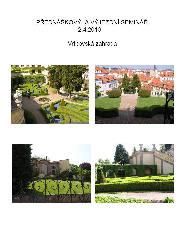 1.PŘEDNÁŠKOVÝ A VÝJEZDNÍ SEMINÁŘ 2.4.2010 Vrtbovská zahrada