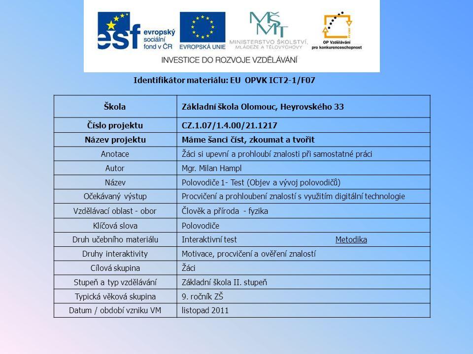 Identifikátor materiálu: EU OPVK ICT2-1/F07 ŠkolaZákladní škola Olomouc, Heyrovského 33 Číslo projektuCZ.1.07/1.4.00/21.1217 Název projektuMáme šanci