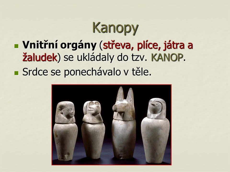Kanopy Vnitřní orgány (střeva, plíce, játra a žaludek) se ukládaly do tzv. KANOP. Vnitřní orgány (střeva, plíce, játra a žaludek) se ukládaly do tzv.