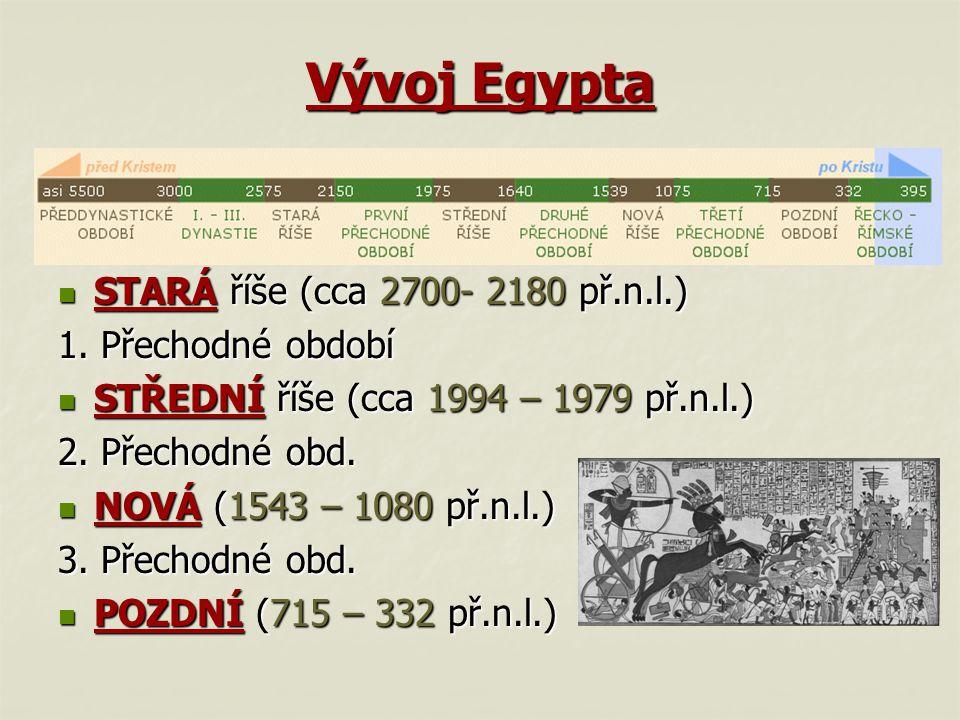 Vývoj Egypta Říše: STARÁ říše (cca 2700- 2180 př.n.l.) STARÁ říše (cca 2700- 2180 př.n.l.) 1. Přechodné období STŘEDNÍ říše (cca 1994 – 1979 př.n.l.)