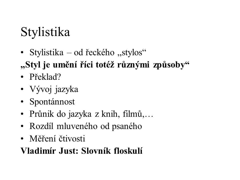 """Stylistika Stylistika – od řeckého """"stylos"""" """"Styl je umění říci totéž různými způsoby"""" Překlad? Vývoj jazyka Spontánnost Průnik do jazyka z knih, film"""