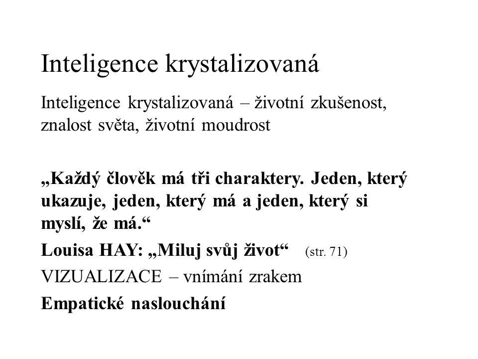 """Inteligence krystalizovaná Inteligence krystalizovaná – životní zkušenost, znalost světa, životní moudrost """"Každý člověk má tři charaktery."""