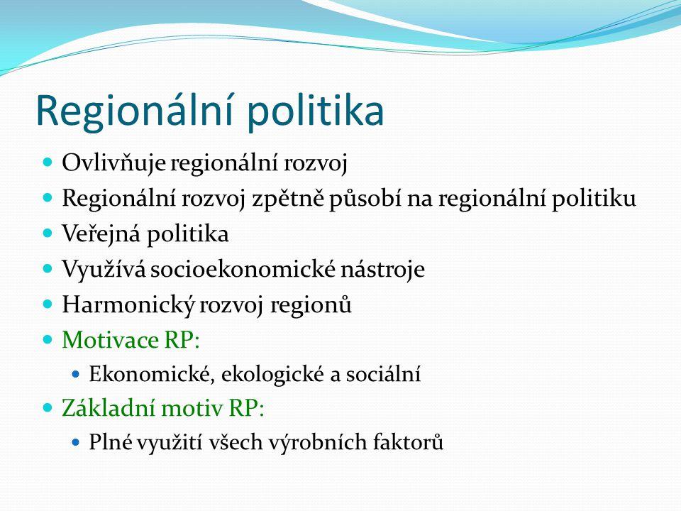 Regionální politika Ovlivňuje regionální rozvoj Regionální rozvoj zpětně působí na regionální politiku Veřejná politika Využívá socioekonomické nástro