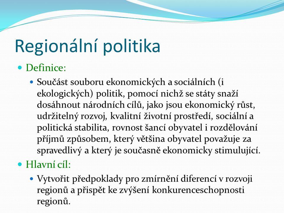 Regionální politika Definice: Součást souboru ekonomických a sociálních (i ekologických) politik, pomocí nichž se státy snaží dosáhnout národních cílů