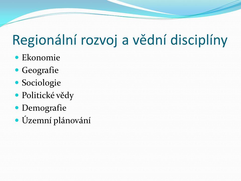 Regionální rozvoj a vědní disciplíny Ekonomie Geografie Sociologie Politické vědy Demografie Územní plánování
