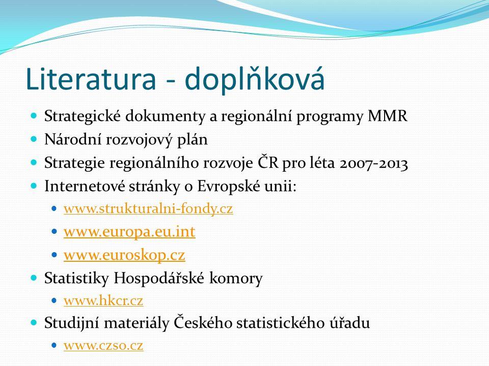 Literatura - doplňková Strategické dokumenty a regionální programy MMR Národní rozvojový plán Strategie regionálního rozvoje ČR pro léta 2007-2013 Int