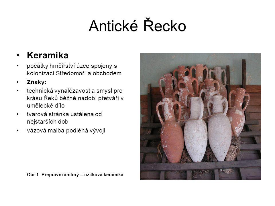 Antické Řecko Tvarová stránka řecké keramiky Amfora – vejčitý tvar, svislá ucha Kráter – široké hrdlo, ucha vodorovná …….